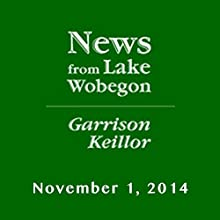 The News from Lake Wobegon from A Prairie Home Companion, November 01, 2014  by Garrison Keillor Narrated by Garrison Keillor