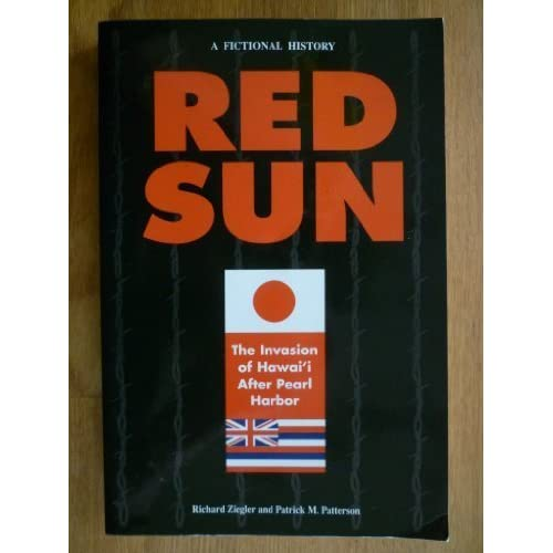 Red Sun: The Invasion of Hawai'i After Pearl Harbor. A Fictional History by Richard Ziegler and Patrick M. Patterson