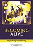 img - for Becoming Alive: Psychoanalysis and Vitality by Ryan Lamothe (2005-06-25) book / textbook / text book