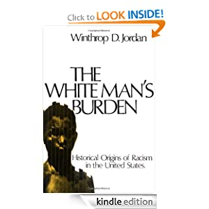 The White Man's Burden: Historical Origins of Racism in the United States (Galaxy Books) Winthrop D. Jordan
