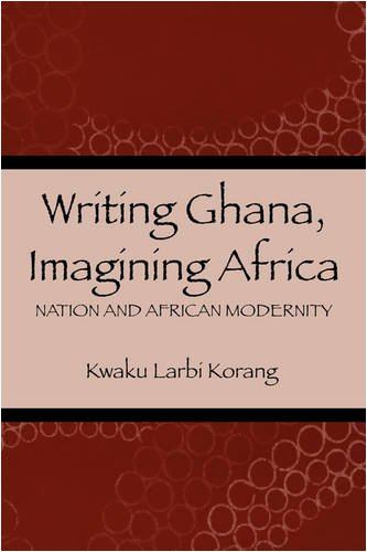 Writing Ghana, Imagining Africa (Rochester Studies in African History and the Diaspora)