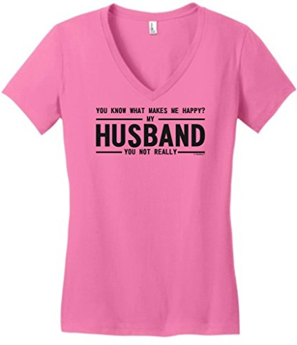 What Makes Me Happy, My Husband, You Not Really Juniors V-Neck Small True Pink
