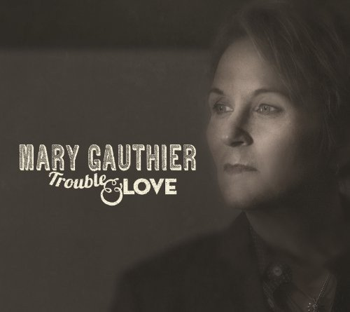 CD : MARY GAUTHIER - Trouble & Love