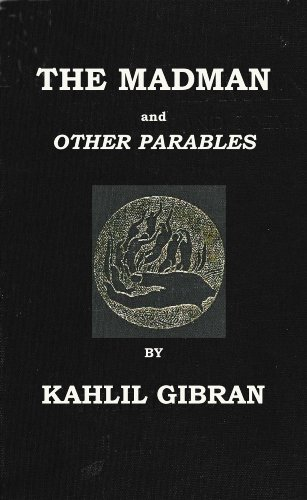 Gibran, Kahlil - The Madman His Parables and Poems (With Interactive Table Of Contents And List Of Illustrations)