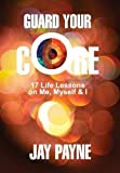 img - for Guard Your Core: 17 Life Lessons on Me, Myself & I book / textbook / text book