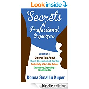 Get Organized Secrets of Professional Organizers Volumes 1-3: Experts Talk About Chronic Disorganization & Hoarding, Productivity & Life Balance, Decluttering, Organizing & Simplifying Life