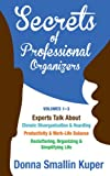 img - for Get Organized Secrets of Professional Organizers Volumes 1-3: Experts Talk About Chronic Disorganization & Hoarding, Productivity & Life Balance, Decluttering, Organizing & Simplifying Life book / textbook / text book