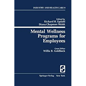 Mental Wellness Programs for Employees (Springer Series on Industry and Health Care) (Volume 9) R.H. Egdahl, D.C. Walsh and W.B. Goldbeck