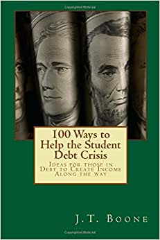 100 Ways To Help Student Debt: Ideas For Those In Debt To Create Income Along The Way