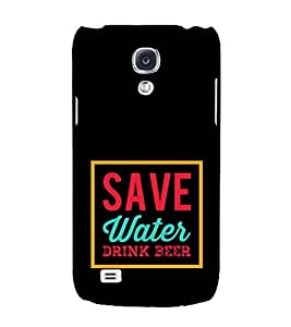 Save Water Drink Beer 3D Hard Polycarbonate Designer Back Case Cover for Samsung Galaxy S4