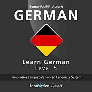 Learn German with Innovative Language's Proven Language System - Level 05: Advanced Audiobook