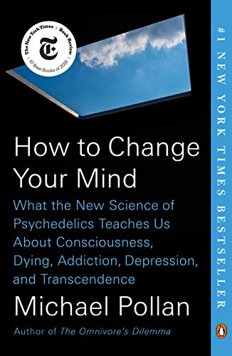 How to Change Your Mind What the New Science of Psychedelics Teaches Us About Consciousness, Dying, Addiction, Depression, and Transcendence [Pollan, Michael] (Tapa Blanda)