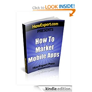 How To Market Mobile Apps - Your Step-By-Step Guide To Marketing Mobile Apps HowExpert Press