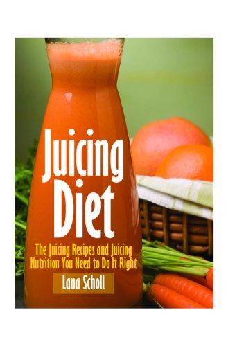 Juicing Diet by Lana Scholl