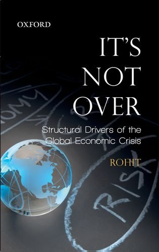 It's Not Over: Structural Drivers of the Global Economic Crisis
