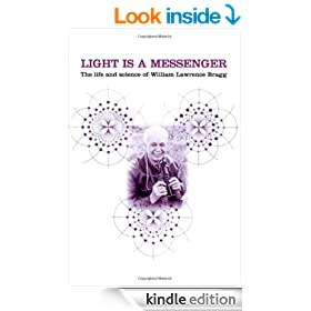 Light Is a Messenger: The Life and Science of William Lawrence Bragg
