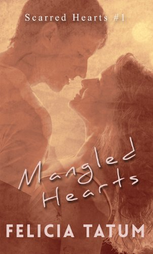 Mangled Hearts: Francesca and Cade (Scarred Hearts) by Felicia Tatum