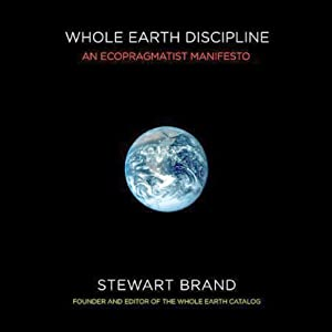 Whole Earth Discipline:: Ecoprahmatist Mainfesto | [Stewart Brand]