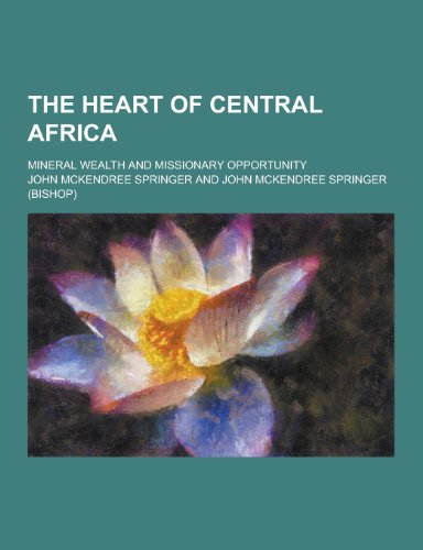 The Heart of Central Africa; Mineral Wealth and Missionary Opportunity