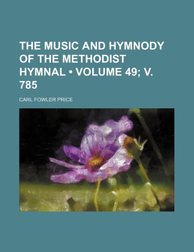 The Music and Hymnody of the Methodist Hymnal (Volume 49; v. 785)