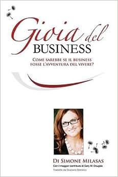 La Gioia Del Business (Italian Edition)