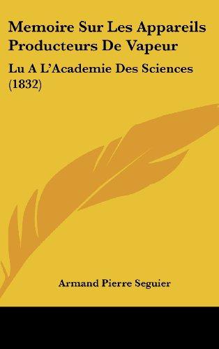 Memoire Sur Les Appareils Producteurs de Vapeur: Lu A L'Academie Des Sciences (1832)