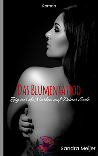 das-blumentattoo-zeig-mir-die-narben-auf-deiner-seele-german-edition
