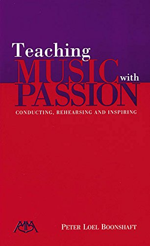 Teaching Music with Passion: Conducting, Rehearsing and...