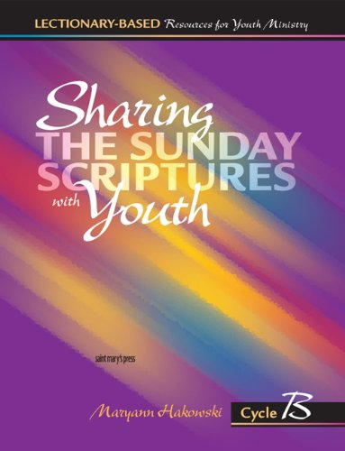 Sharing the Sunday Scriptures with Youth Cycle B Lectionary-Based Resources for Youth Ministry088489570X