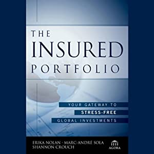 The Insured Portfolio: Your Gateway to Stress-Free Global Investments: Agora Series | [Erika Nolan, Marc-Andre Sola, Shannon Crouch]