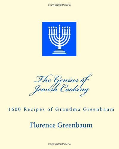 The Genius Of Jewish Cooking: 1600 Recipes Of Grandma Greenbaum by Florence Greenbaum