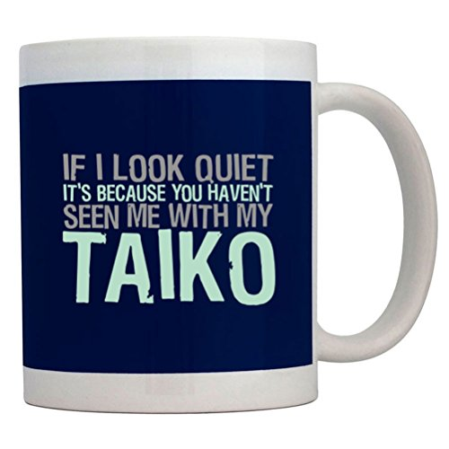 Teeburon If I Look Quiet It'S Because You Haven'T Seen Me With My Taiko Mug