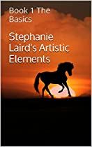 Stephanie Laird's Artistic Elements: Book 1 The Basics (Book 1 of 3)
