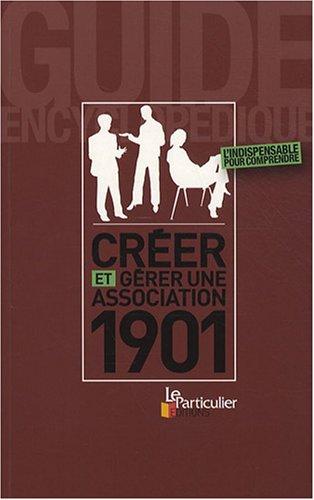 Créer et gérer une association 1901 : Guide encyclopédique