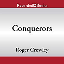 Conquerors: How Portugal Forged the First Global Empire (       UNABRIDGED) by Roger Crowley Narrated by Jonathan Davis