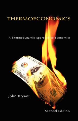 Thermoeconomics - A Thermodynamic Approach to Economics (Second Edition)