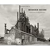 img - for Modern Ruins: Portraits of Place in the Mid-Atlantic Region (A Keystone Book) [Hardcover] [2010] 1 Ed. Shaun O'Boyle, Geoff Manaugh book / textbook / text book