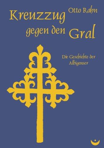 Kreuzzug gegen den Gral: Die Geschichte der Albigenser