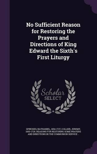 No Sufficient Reason for Restoring the Prayers and Directions of King Edward the Sixth's First Liturgy