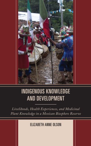 Indigenous Knowledge And Development: Livelihoods, Health Experiences, And Medicinal Plant Knowledge In A Mexican Biosphere Reserve