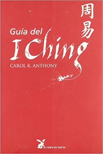 Guía del I Ching, de Carol K. Anthony