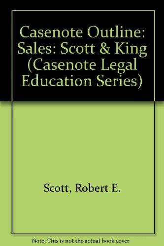 Casenote Outline: Sales: Scott & King (Casenote Legal Education Series)