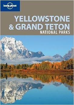 Lonely Planet Yellowstone Amp Grand Teton National Parks Lonely Planet Yellowstone Amp 2e Amazon
