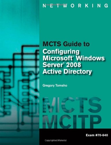 MCTS Guide to Configuring Microsoft Windows Server 2008 Active Directory (Exam #70-640) (Networking (Course Technology))
