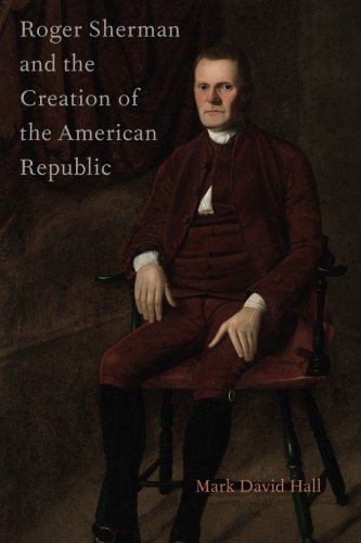 Roger Sherman and the Creation of the American Republic