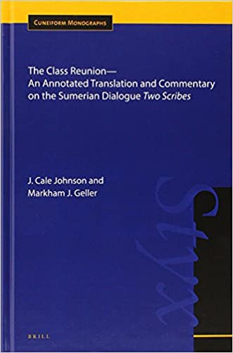 The Class Reunion: An Annotated Translation and Commentary on the Sumerian Dialogue Two Scribes (Cuneiform Monographs)