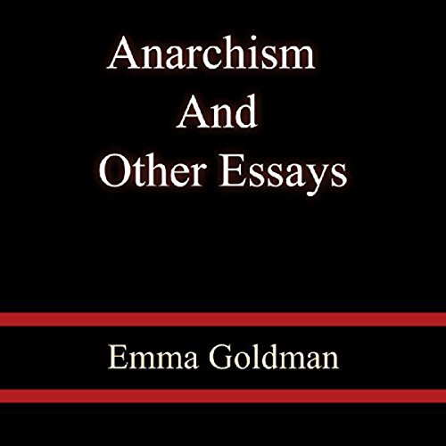 anarchism & other essays This sub section discusses anarchism compared to other traditions as well as the differences and similarities between individual anarchist factions the essays have.