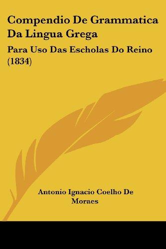 Compendio de Grammatica Da Lingua Grega: Para USO Das Escholas Do Reino (1834)