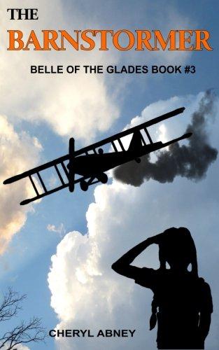 The Barnstormer: Belle of the Glades Book #3 (Volume 3) PDF