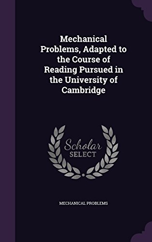 Mechanical Problems, Adapted to the Course of Reading Pursued in the University of Cambridge
